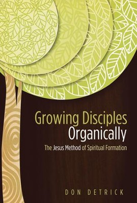 Growing Disciples Organically: The Jesus Method of Spiritual Formation  -