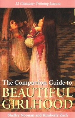 The Companion Guide to Beautiful Girlhood   -     By: Shelley Noonan