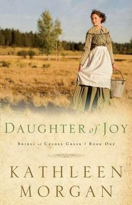 Daughter Of Joy, Brides Of Culdee Creek Series #1   -     By: Kathleen Morgan