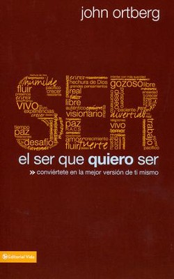 El Ser Que Quiero Ser  (The Me I Want To Be)   -     By: John Ortberg