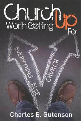 Church Worth Getting Up For   -     By: Charles E. Gutenson