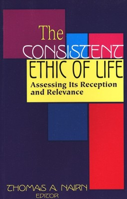 The Consistent Ethic of Life: Assessing Its Reception and Relevance  -     Edited By: Thomas A. Nairn     By: Thomas A. Nairn(Ed.)