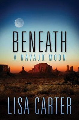Beneath A Navajo Moon  -     By: Lisa Carter