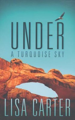 Under A Turquoise Sky  -     By: Lisa Carter