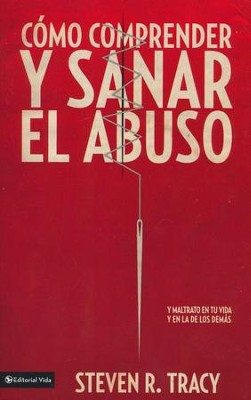 Cómo Comprender y Sanar el Abuso  (Mending the Soul: Understanding and Healing Abuse)  -     By: Steven R. Tracy