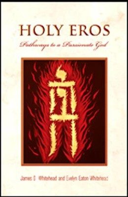 Holy Eros: Pathways to a Passionate God  -     By: James D. Whitehead, Evelyn Eaton Whitehead