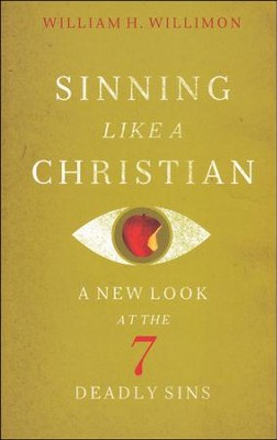 Sinning Like a Christian: A New Look at the Seven Deadly Sins  -     By: William H. Willimon