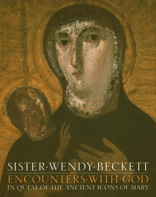 Encounters with God: In Quest of the Ancient Icons of Mary  -     By: Sister Wendy Beckett