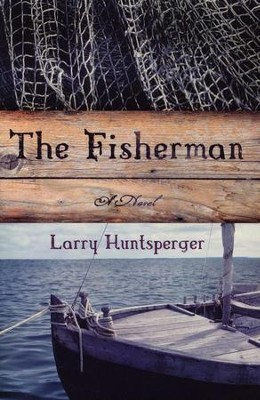 The Fisherman: A Novel  -     By: Larry Huntsperger