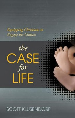 The Case for Life: Equipping Christians to Engage the Culture - eBook  -     By: Scott Klusendorf