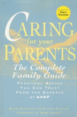 Caring For Your Parents: The Complete Family Guide  -     By: Hugh Delehanty, Elinor Ginzler, Mary Pipher