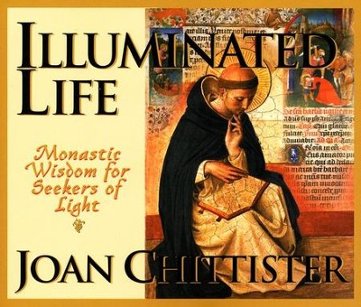 Illuminated Life: Monastic Wisdom for Seekers of Light  -     By: Joan Chittister