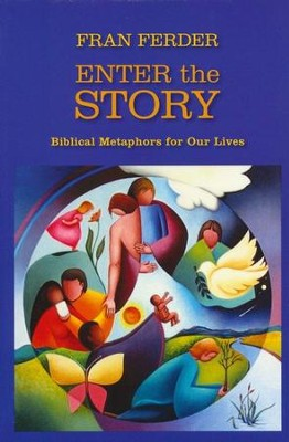 Enter the Story: Biblical Metaphors for Our Lives  -     By: Fran Ferder