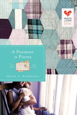 A Promise in Pieces, Quilts of Love Series #17   -     By: Emily Wierenga