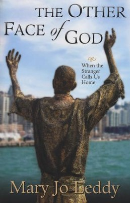 The Other Face of God: When the Stranger Calls Us Home  -     By: Mary Jo Leddy