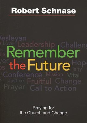 Remember the Future: The Church and Change  -     By: Robert Schnase