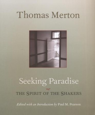 Seeking Paradise: The Spirit of the Shakers  -     By: Thomas Merton, Paul M. Pearson