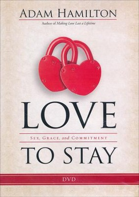Love to Stay: Sex, Grace, and Commitment - DVD  -     By: Adam Hamilton