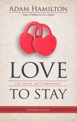 Love to Stay: Sex, Grace, and Commitment - Leader's Guide  -     By: Adam Hamilton