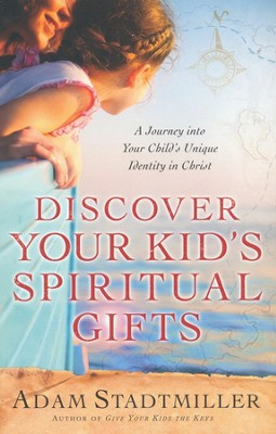 Discover Your Kid's Spiritual Gifts: A Journey Into Your Child's Unique Identity in Christ  -     By: Adam Stadtmiller, Karie Stadtmiller