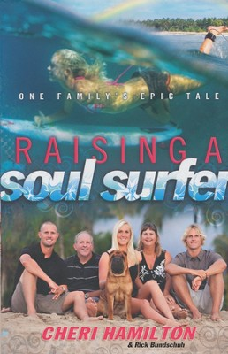 Raising a Soul Surfer: One Family's Epic Tale  -     By: Cheri Hamilton, Rick Bundschuh