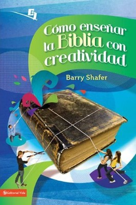 Cómo Enseñar la Biblia con Creatividad  (Unleashing God's Word in Youth Ministry)  -     By: Barry Shafer