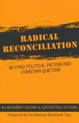 Radical Reconciliation: Beyond Political Pietism and Christian Quietism  -     By: Allan Boesak, Curtiss Paul DeYoung