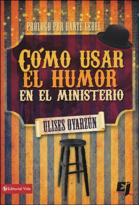Cómo Usar el Humor en el Ministerio  (How to Use Humor in the Ministry)  -     By: Ulises Oyarzun