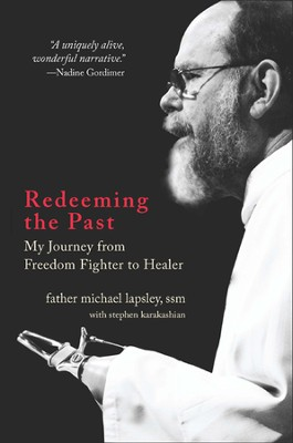 Redeeming the Past: My Journey from Freedom Fighter to Healer  -     By: Father Michael Lapsley, Stephen Karakashian