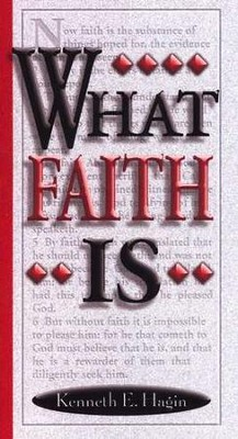 What Faith Is. . .  -     By: Kenneth E. Hagin