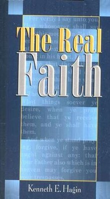 The Real Faith  -     By: Kenneth E. Hagin