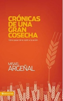 Crónica de una Gran Cosecha  (Chronicle of a Great Harvest)  -     By: Misael Argenal Rodriguez