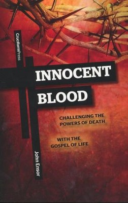 Innocent Blood: Challenging the Powers of Death with the Gospel of Life  -     By: John Ensor