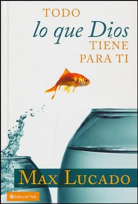 Todo lo que Dios Tiene para Tí  (You Can Be Everything God Wants You To Be)  -     By: Max Lucado