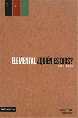 Elemental: ¿Quién Es Dios? Guía del Alumno  (Basic: Who Is God? A Follower's Guide)  -     By: Francis Chan