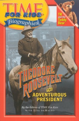 Theodore Roosevelt: The Adventurous President  -     By: Lisa DeMauro
