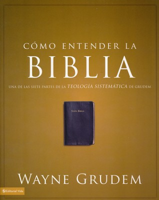 Cómo Entender La Biblia  (Making Sense of the Bible)  -     By: Wayne Grudem