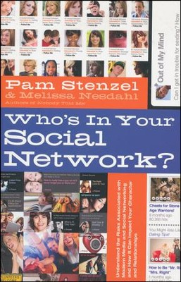 Who's In Your Social Network?: Understanding the Risks Associated with Modern Media and Social Networking and How it Can Impact Your Character and Relationships  -     By: Pam Stenzel, Melissa Nesdahl
