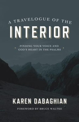 A Travelogue of the Interior: Finding Your Voice and God's Heart in the Psalms / Digital original - eBook - By: Karen Dabaghian