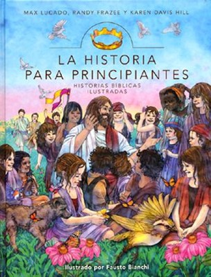 La Historia para Principiantes: Historias Biblicas Ilustradas  (The Story for Children: A Storybook Bible)  -     By: Max Lucado, Randy Frazee, Karen Davis Hill