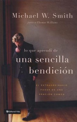 Una bendiciun sencilla: El poder extraordinario de una simple oracion  -     By: Michael W. Smith, Thomas Williams