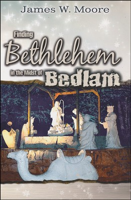 Finding Bethlehem in the Midst of Bedlam: An Advent Study  -     By: James W. Moore