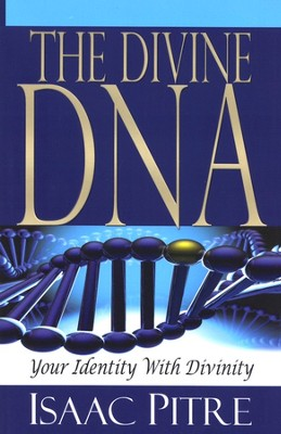 The Divine DNA: Your Identity With Divinity  -     By: Isaac Pitre