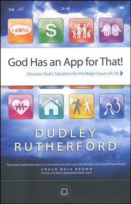 God Has an App for That! Discover God's Solution for the Major Issues of Life  -     By: Dudley C. Rutherford