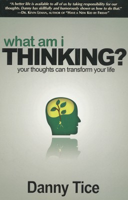 What Am I Thinking?: Your Thoughts Can Transform Your Life  -     By: Danny Tice