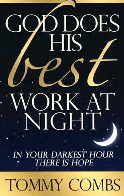 God Does His Best Work at Night: In Your Darkest Hour There Is Hope  -     By: Tommy Combs