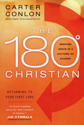 The 180 Degree Christian: Serving Jesus in a Culture of Excess  -     By: Carter Conlon