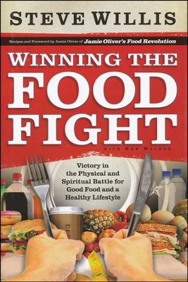 Winning the Food Fight: Victory in the Physical and Spiritual Battle for Good Food and a Healthy Lifestyle  -     By: Steve Willis, Ken Walker
