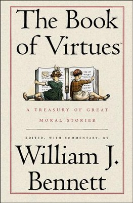 The Book of Virtues: A Treasury of Great Moral Stories   -     Edited By: William J. Bennett     By: Edited by William J. Bennett