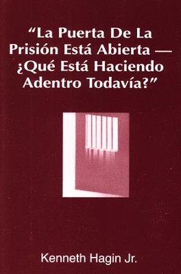 La Puerta de la Prisión Está Abierta...  (The Prison Door is Open-What Are You Still Doing Inside?)  -     By: Kenneth Hagin